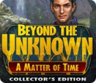Beyond the Unknown: A Matter of Time Collector's Edition 游戏