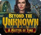 Beyond the Unknown: A Matter of Time 游戏