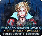 Bridge to Another World: Alice in Shadowland Collector's Edition 游戏