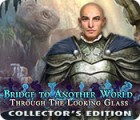 Bridge to Another World: Through the Looking Glass Collector's Edition 游戏