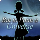 But to Paint a Universe 游戏