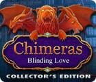 Chimeras: Blinding Love Collector's Edition 游戏