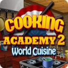 Cooking Academy 2: World Cuisine 游戏