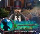 Dark City: Dublin Collector's Edition 游戏