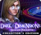 Dark Dimensions: Shadow Pirouette Collector's Edition 游戏