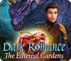 Dark Romance: The Ethereal Gardens 游戏