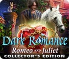 Dark Romance: Romeo and Juliet Collector's Edition 游戏