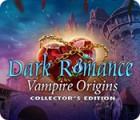 Dark Romance: Vampire Origins Collector's Edition 游戏