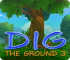 Dig The Ground 3 游戏