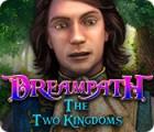 Dreampath: The Two Kingdoms 游戏