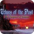 Echoes of the Past: The Kingdom of Despair Collector's Edition 游戏