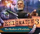 Enigmatis 3: The Shadow of Karkhala 游戏