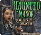 Haunted Manor: Queen of Death 游戏
