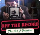 Off the Record: The Art of Deception 游戏