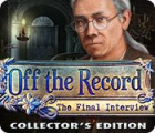 Off the Record: The Final Interview Collector's Edition 游戏