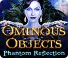 Ominous Objects: Phantom Reflection 游戏