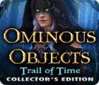 Ominous Objects: Trail of Time Collector's Edition 游戏