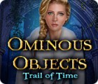 Ominous Objects: Trail of Time 游戏