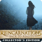 Reincarnations: Back to Reality Collector's Edition 游戏