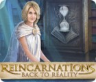 Reincarnations: Back to Reality 游戏