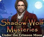 Shadow Wolf Mysteries: Under the Crimson Moon 游戏